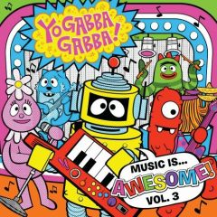 Yo Gabba Gabba! - Music Is Awesome...Vol 3